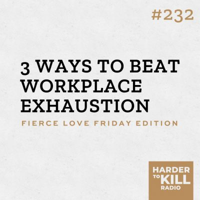 3 ways to be workplace exhaustion podcast art episode 232 harder to kill radio