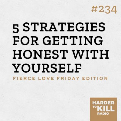 5 strategies for getting honest with yourself podcast art episode 234 harder to kill radio