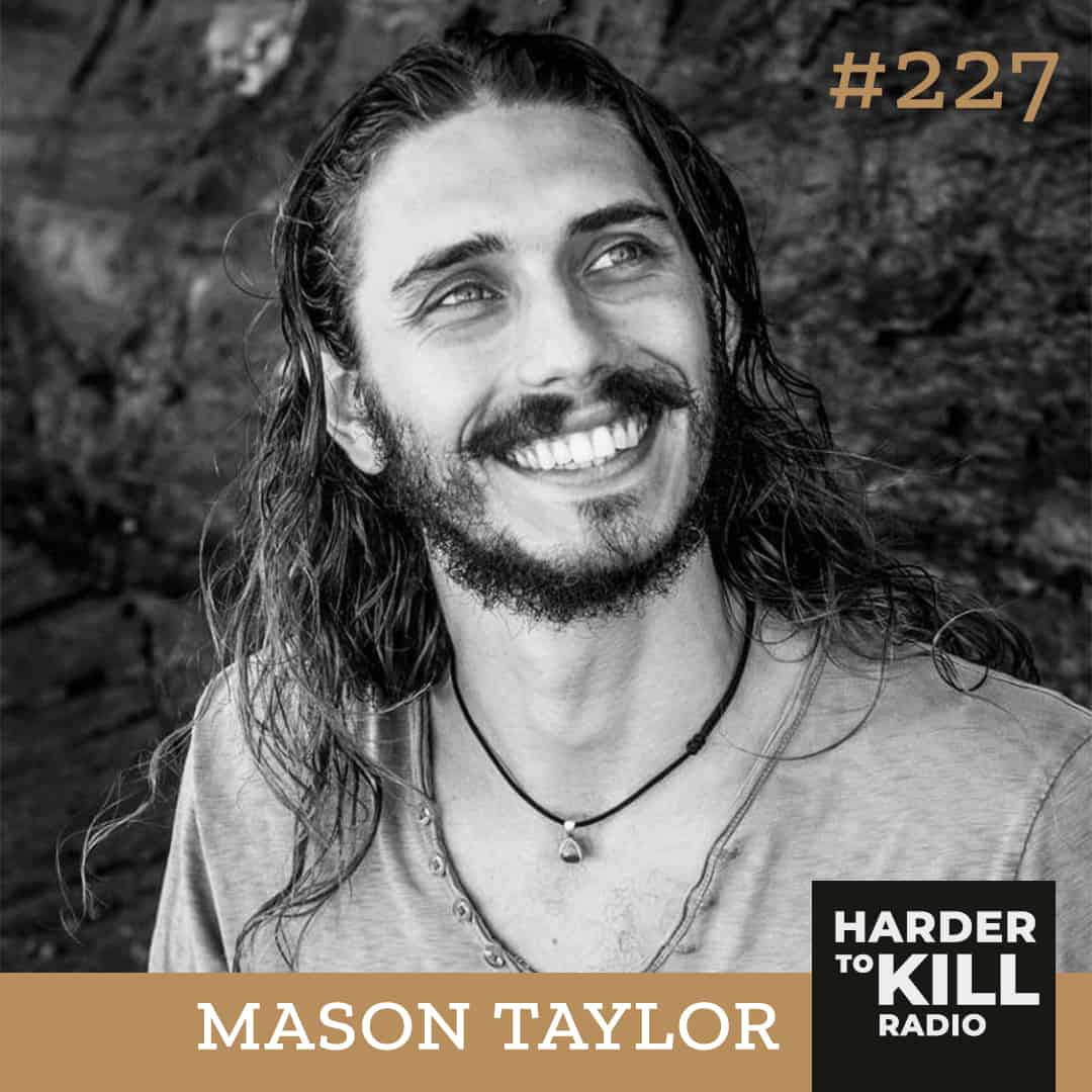 Harder To Kill Radio 227 How Tonic Herbalism Can Help You Sustain Your Best Life w/ Mason Taylor