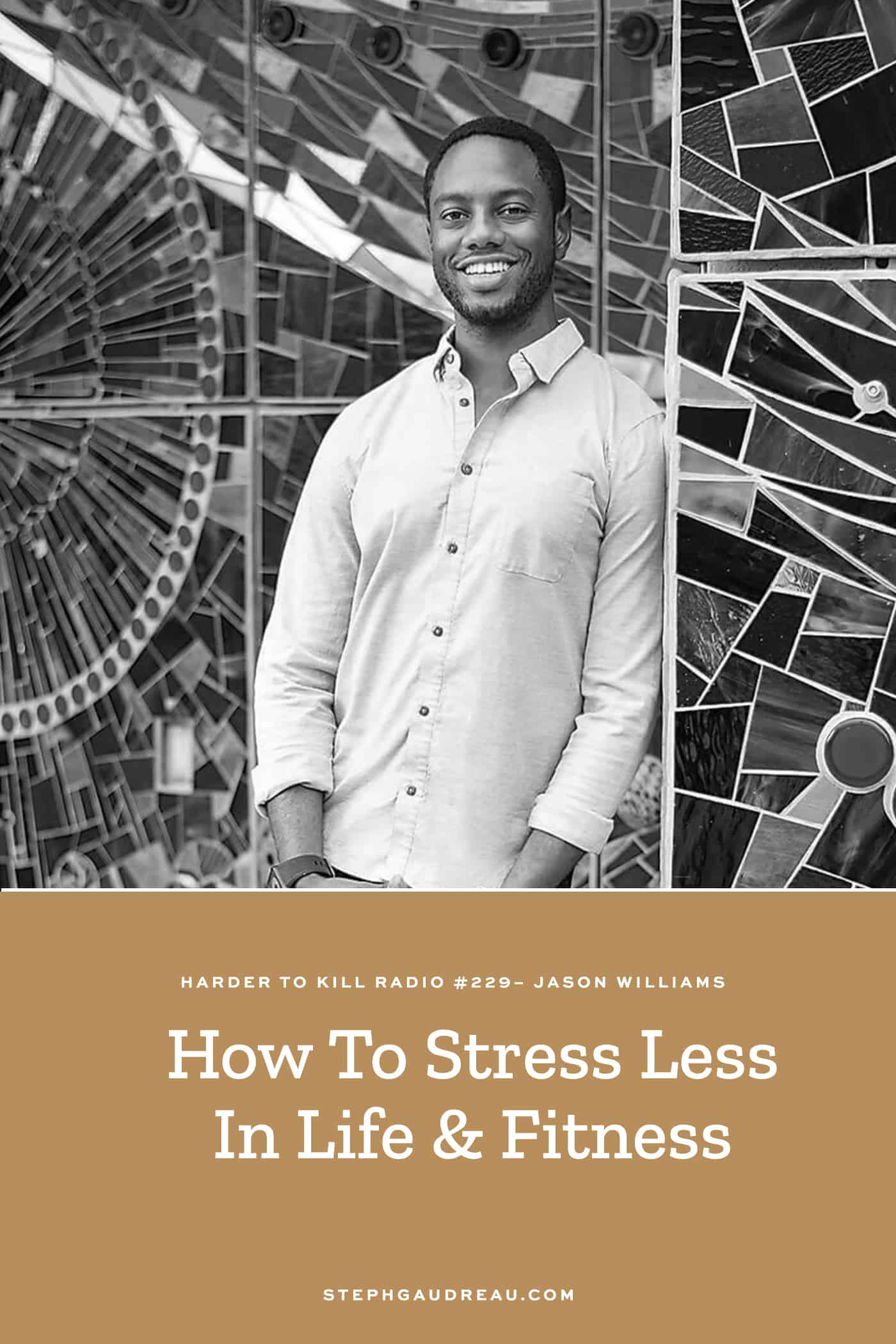 Harder To Kill Radio 229 How To Stress Less In Life & Fitness w/ Jason Williams