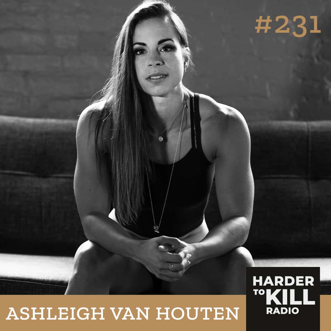 Harder To Kill Radio 231 How To Use Fitness To Find Your Confidence w/ Ashleigh Van Houten