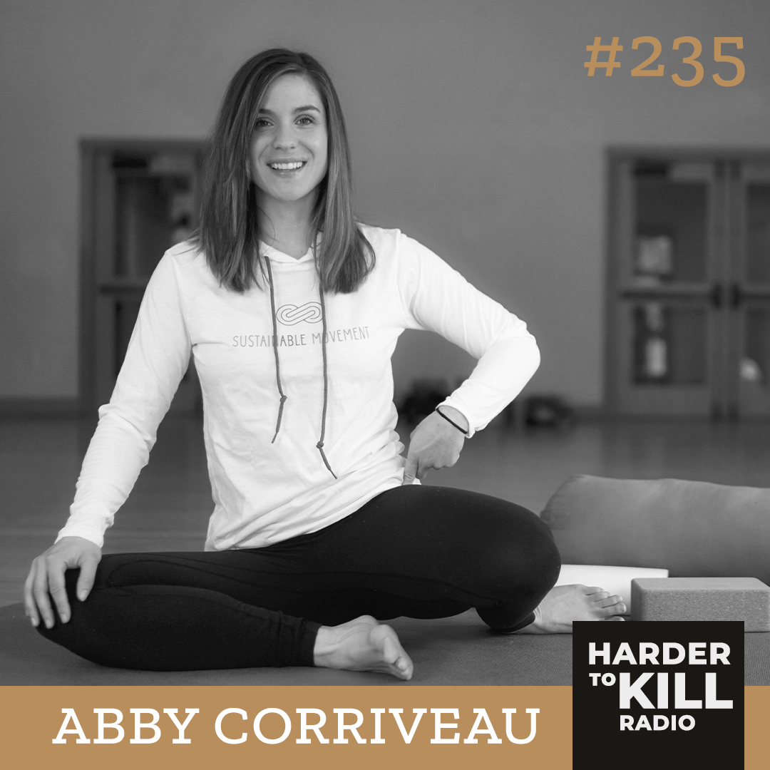 Harder To Kill Radio 235 How You Can Use Your Trauma's To Build A Life Of Value w/ Abby Corriveau