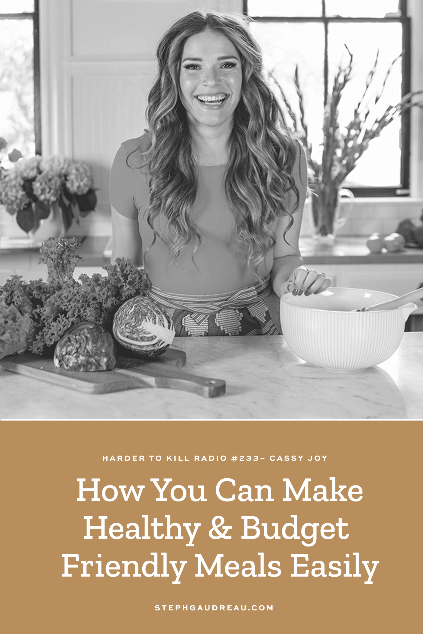 Harder To Kill Radio 233 How You Can Make Healthy & Budget Friendly Meals Easily w/ Cassy Joy