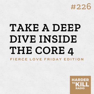 take a deep dive inside the core 4 podcast art episode 226 harder to kill radio
