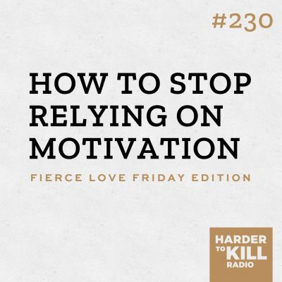 how to stop relying on motivation podcast art episode 230 harder to kill radio
