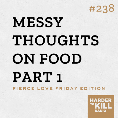 Fierce Love Fridays Messy Thoughts On Food Part 1
