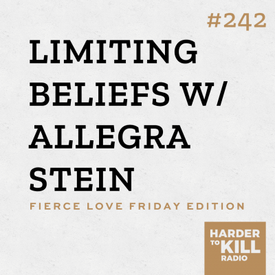 Harder To Kill Radio Fierce Love Friday 242 Limiting Beliefs w/ Allegra Stein