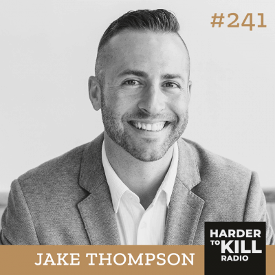 Harder To Kill Radio 241 How To Live A Life Full Of More Joy And Empowerment w/ Jake Thompson