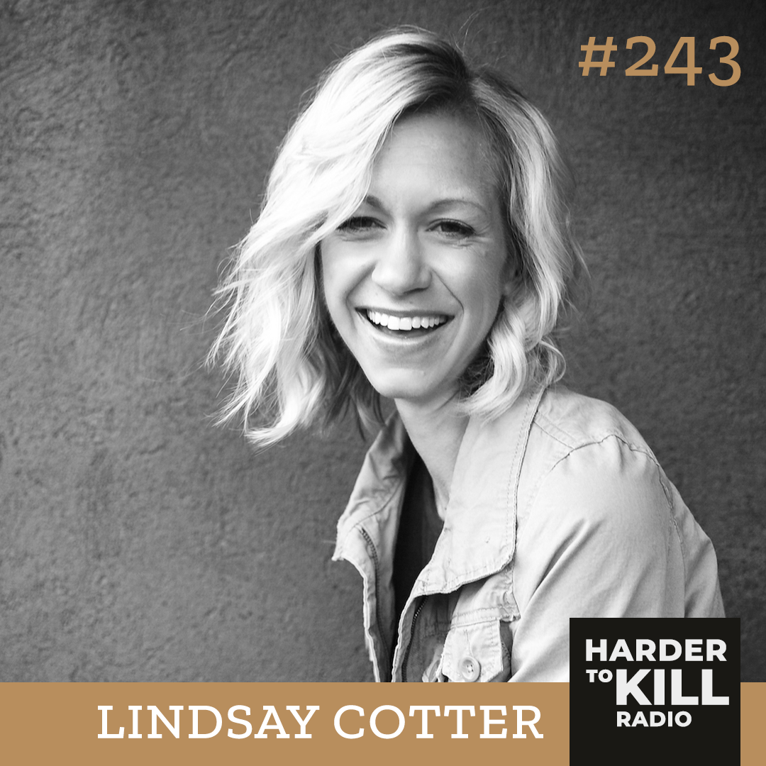 The Importance Of Defining Success For You & Your Goals w/ Lindsay Cotter ?  Harder to Kill Radio 243