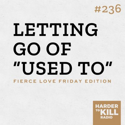 letting go of used to podcast art episode 236 harder to kill radio