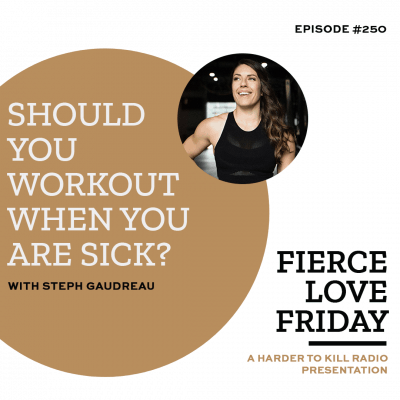 Harder To Kill Radio Fierce Love Friday 250 Should You Workout When You Are Sick?