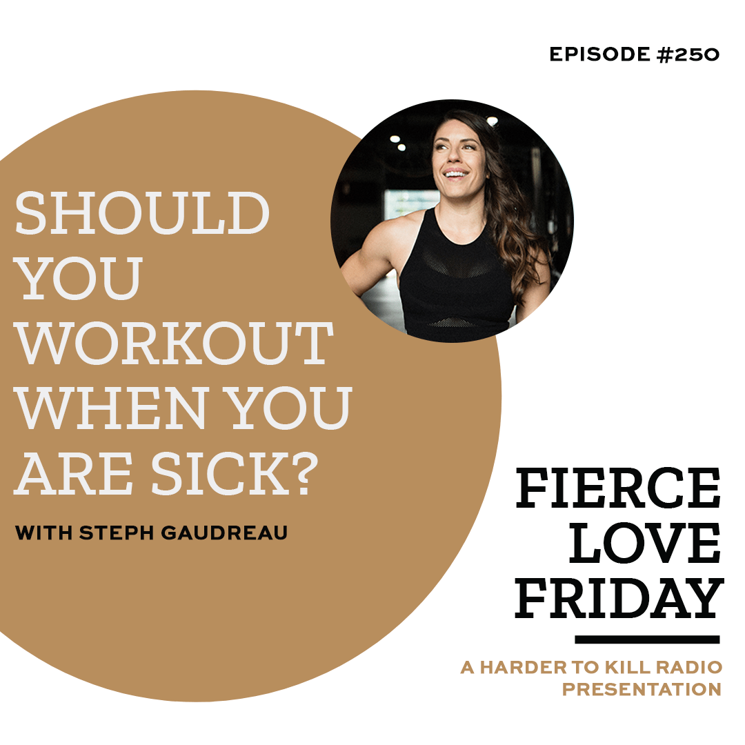 "Should You Workout When You Are Sick"" ? Harder to Kill Radio 250"