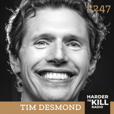 Harder To Kill Radio 247 Staying Human In A Fucked Up World w/ Tim Desmond