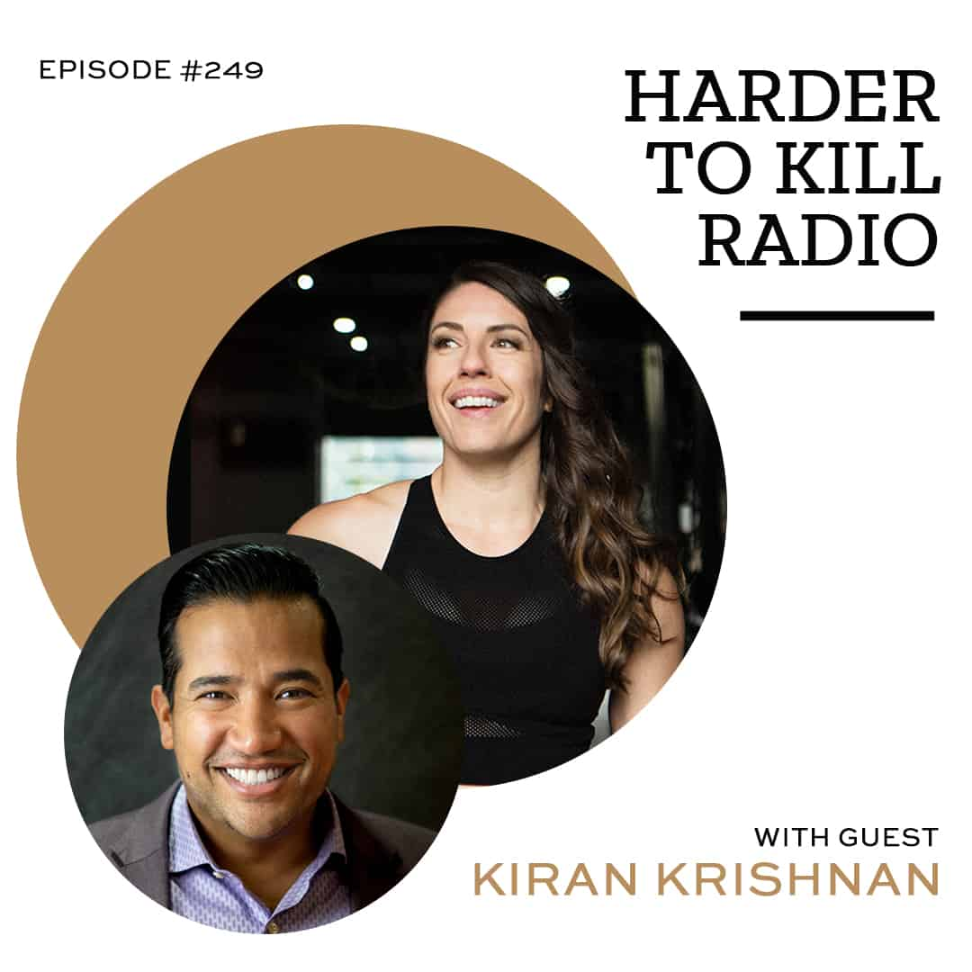 Harder To Kill Radio 249 Simple Lifestyle Changes That Will Help Your Microbiome w/ Kiran Krishnan