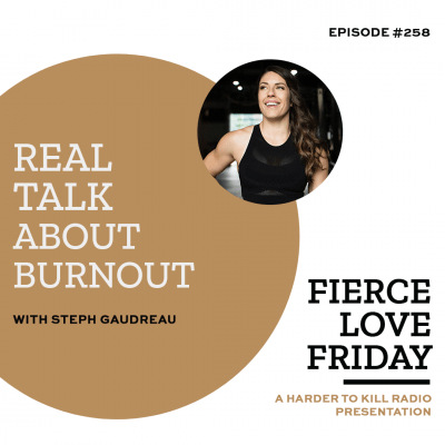 Harder To Kill Radio Fierce Love Friday 258 Real Talk About Burnout