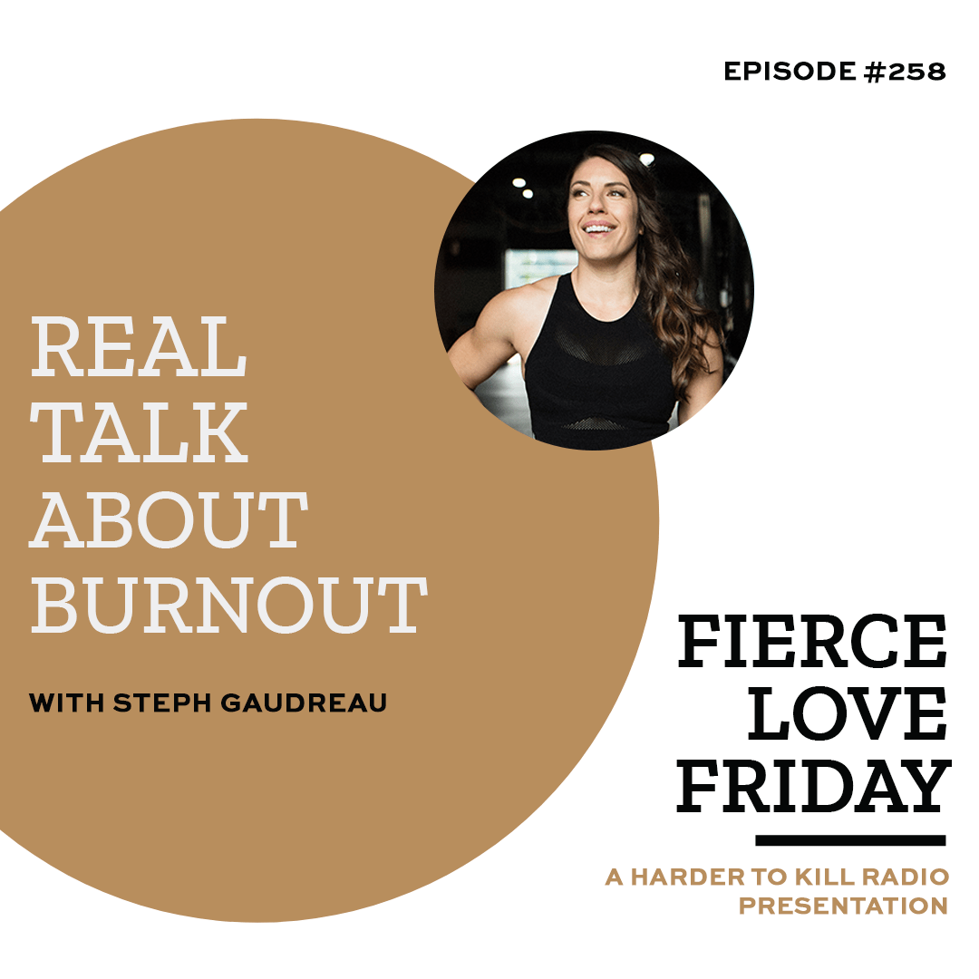 Real Talk About Burnout ?  Harder to Kill Radio 258