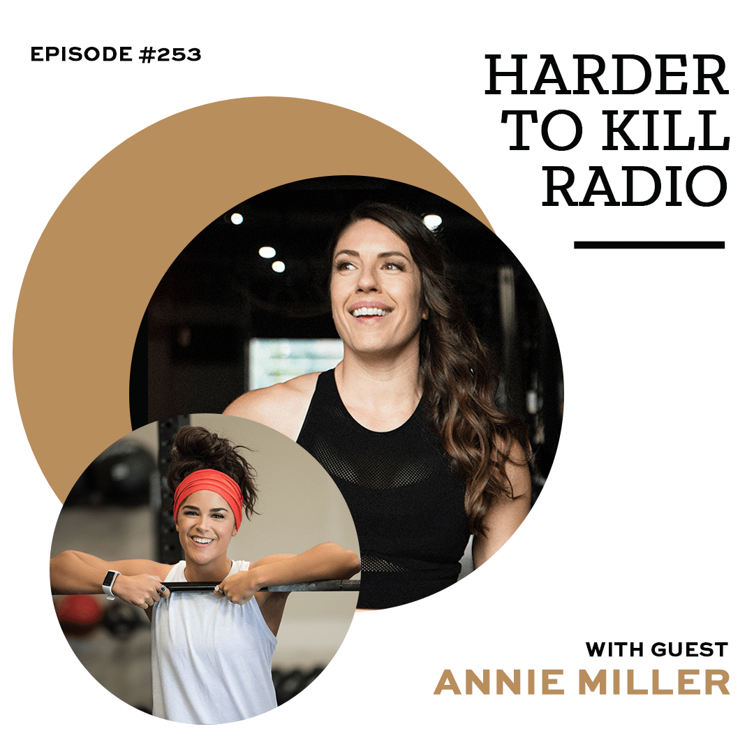 Harder To Kill Radio 253 Things You Need To Know When Starting Your Online Fitness Business w/ Annie Miller