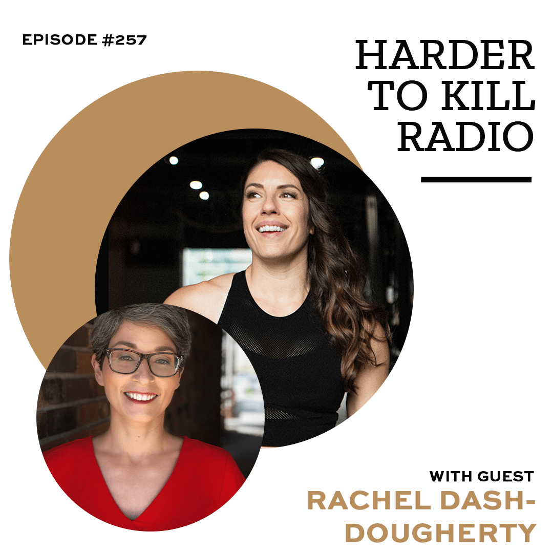 Taking A Good Look At Your Relationship With Food w/ Rachel Dash-Dougherty ? Harder to Kill Radio 257