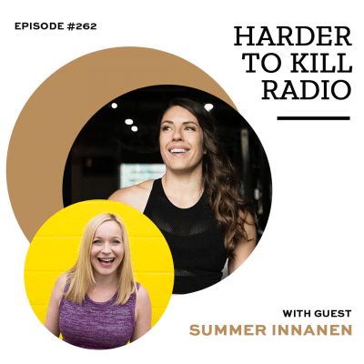 Harder To Kill Radio 262 How To See The Value Outside Your Body & Overcome Self-Doubt w/ Summer Innanen