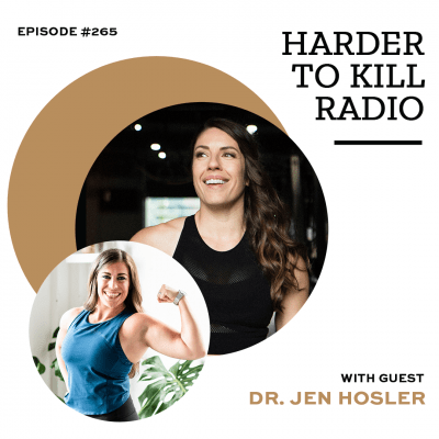Harder To Kill Radio 265 Why Strength Training Can Help Your Body & Your Mind w_ Dr. Jen Hosler
