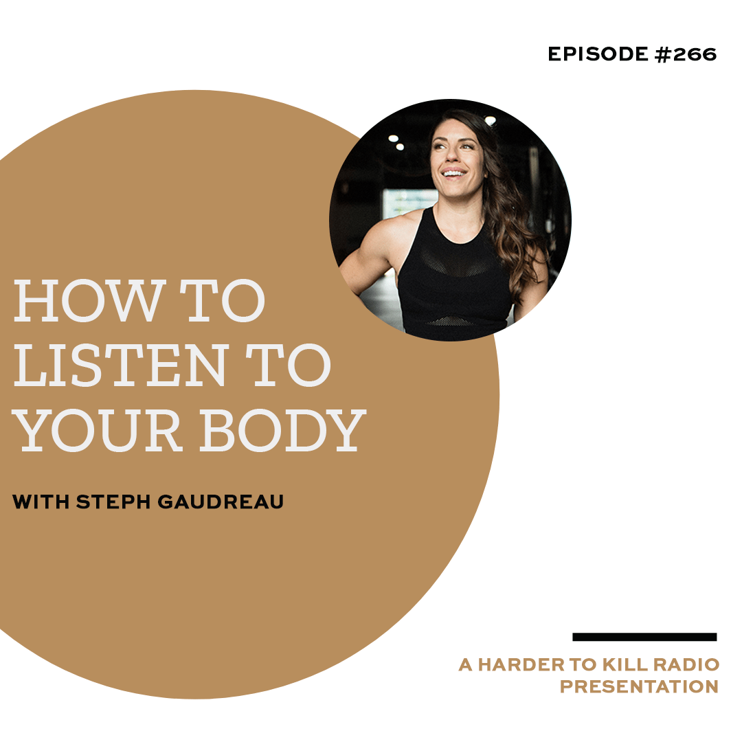 Harder To Kill Radio 266 How To Listen To Your Body w/ Steph Gaudreau