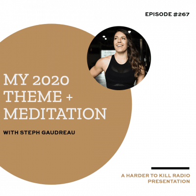 Harder To Kill Radio 267 My 2020 Theme + Meditation w/ Steph Gaudreau