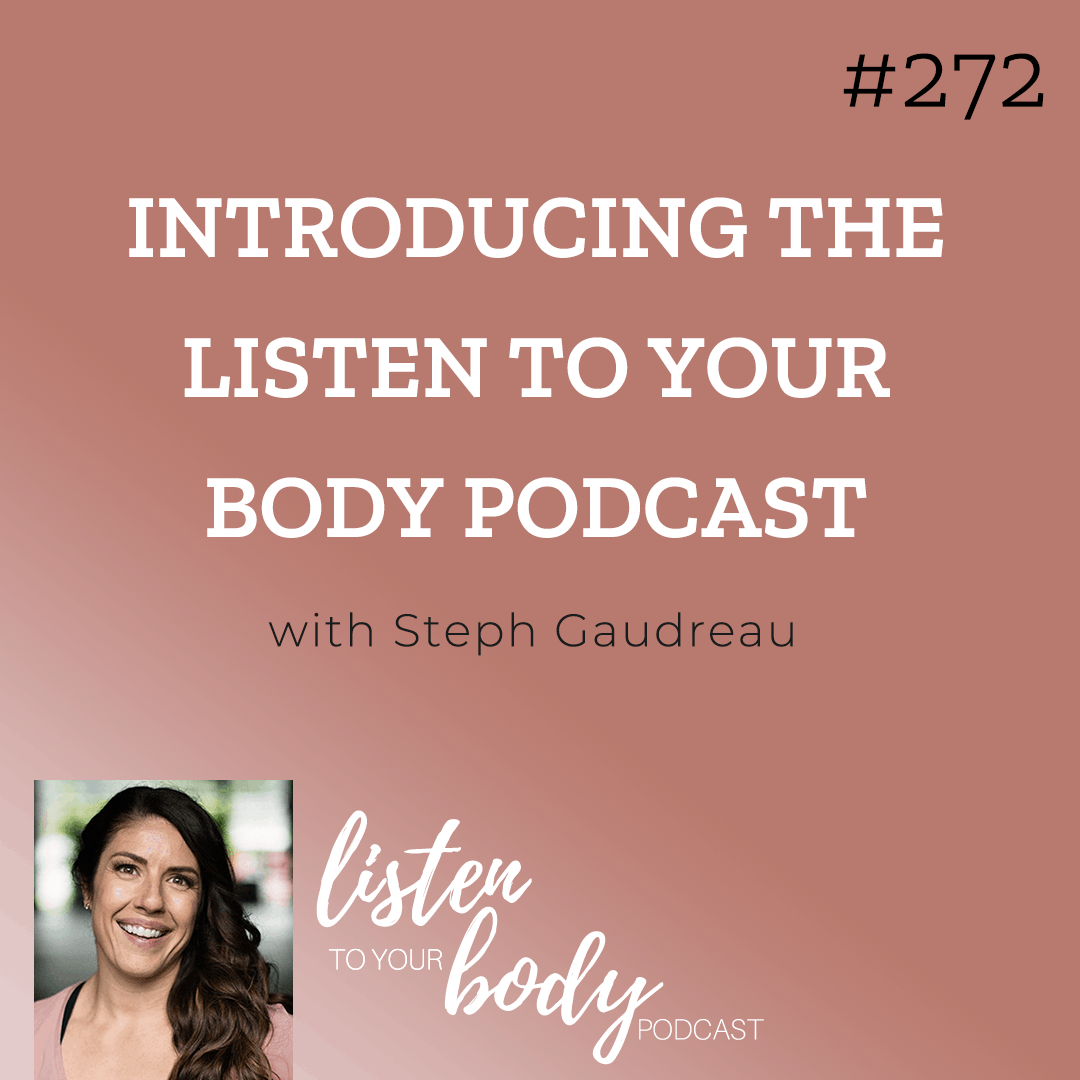 Love Your Body Podcast 272 Introducing The Listen To Your Body Podcast w/ Steph Gaudreau