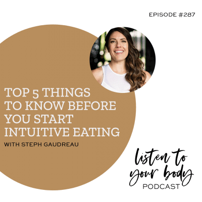 Listen To Your Body Podcast 287 Top 5 Things To Know Before You Start Intuitive Eating w/ Steph Gaudreau