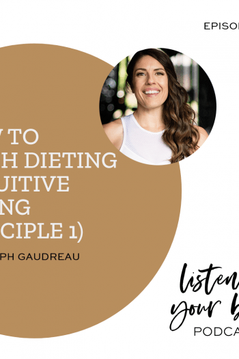 Listen To Your Body Podcast 288 How To Ditch Dieting (Intuitive Eating Principle 1) w/ Steph Gaudreau