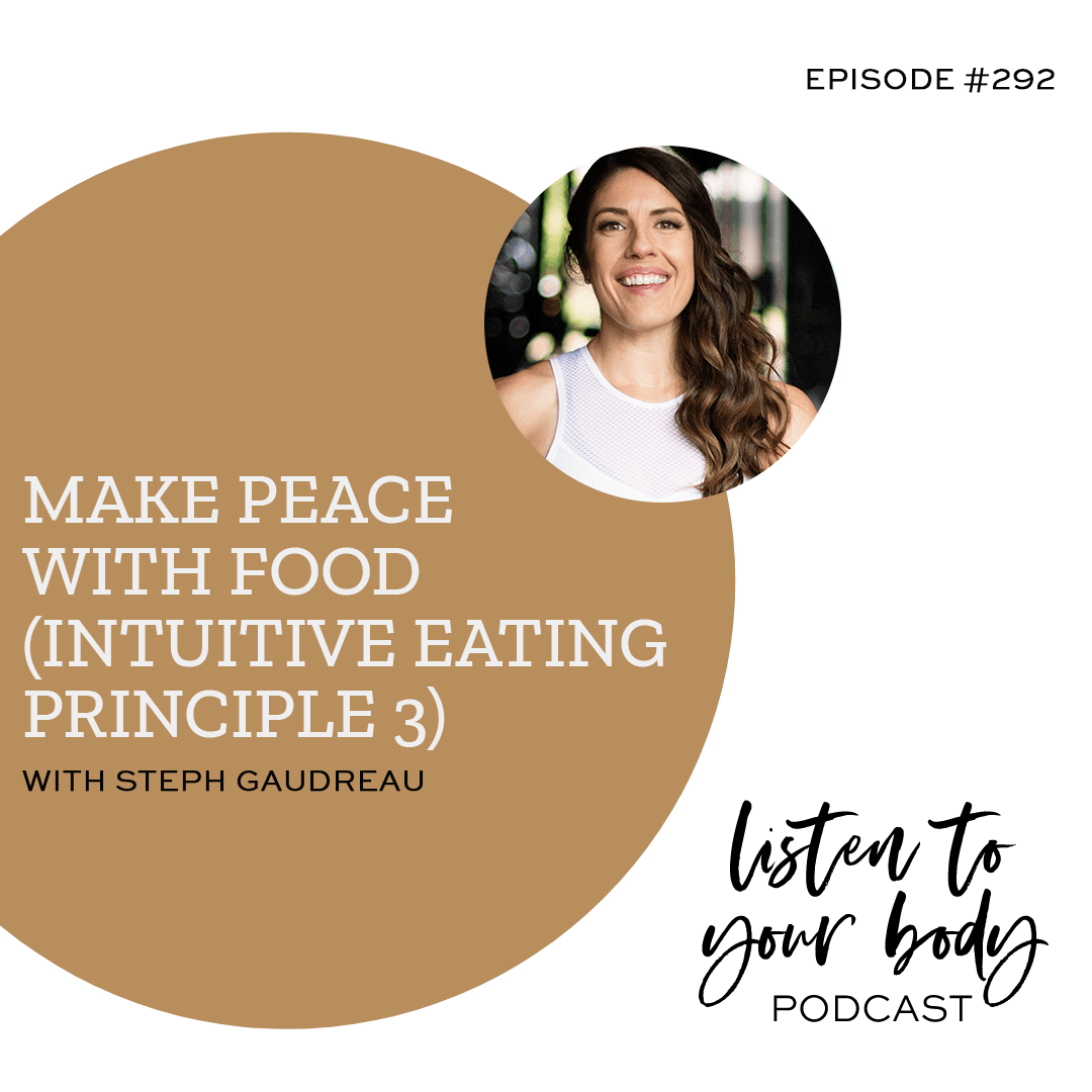 Listen To Your Body Podcast 292 Make Peace with Food (Intuitive Eating Principle 3)