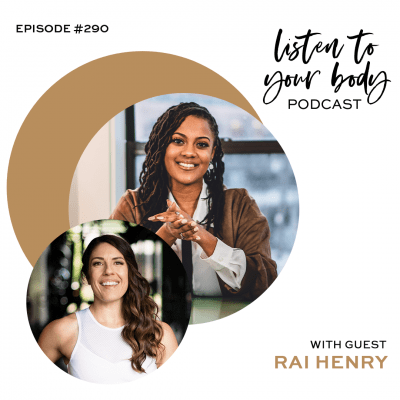 Listen to Your Body podcast 290 Start Living Your Life By Design w/ Rai Henry