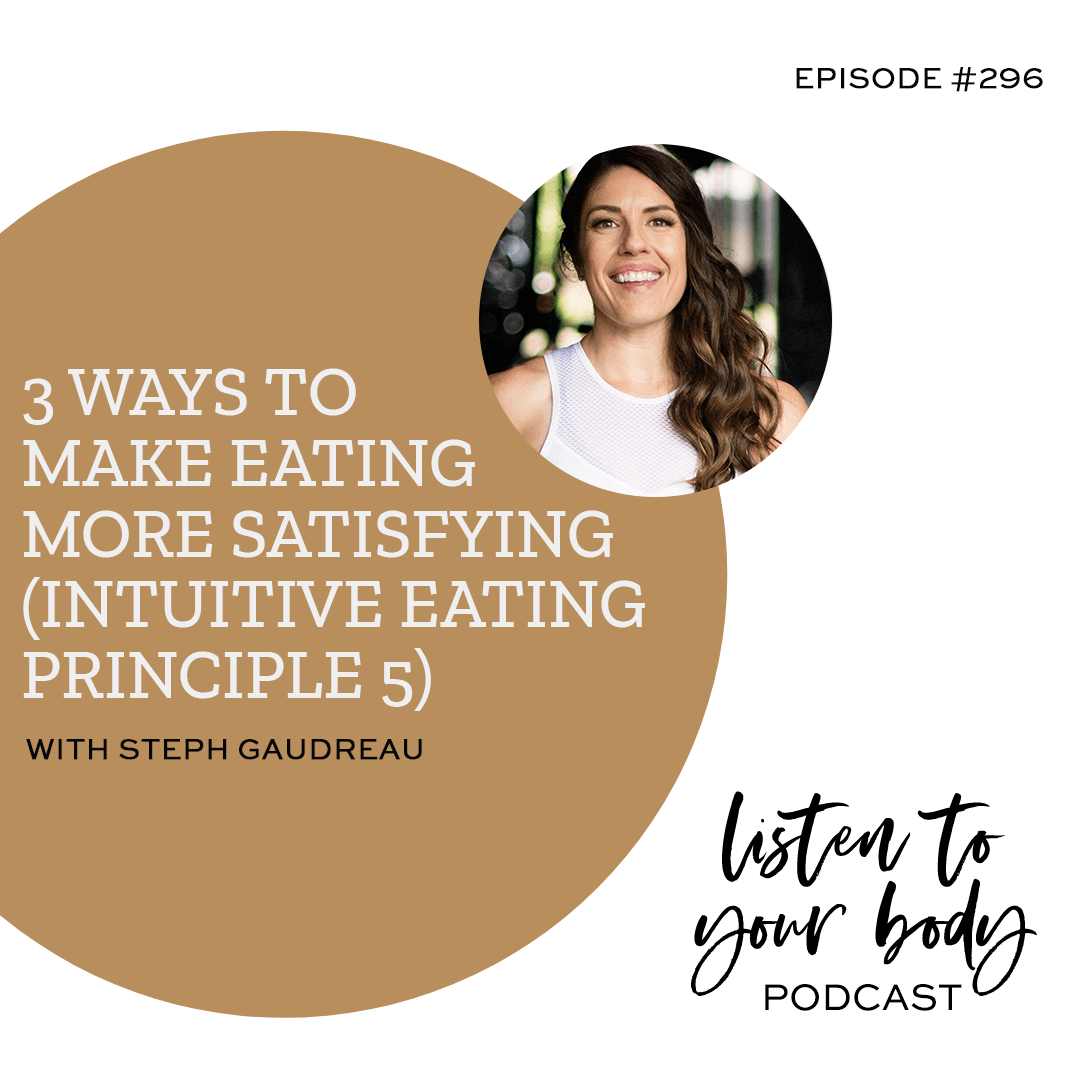 Listen To Your Body Podcast 3 Ways to Make Eating More Satisfying (Intuitive Eating Principle #5)