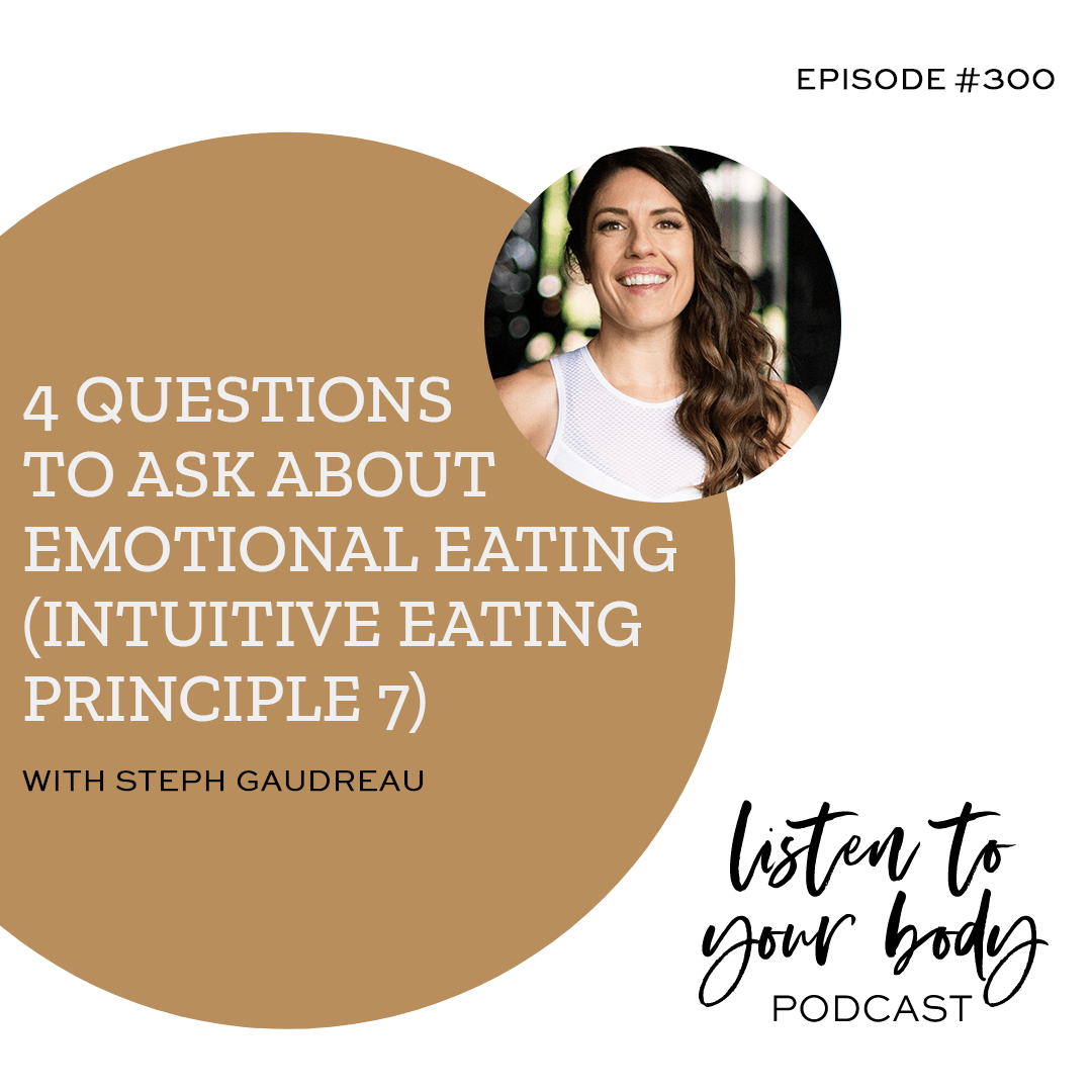 Listen To Your Body Podcast 300 4 Questions to Ask About Emotional Eating (Intuitive Eating Principle 7)