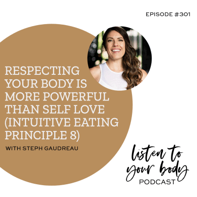 Listen To Your Body podcast 301 Respecting Your Body Is More Powerful Than Self Love (Intuitive Eating Principle 8)