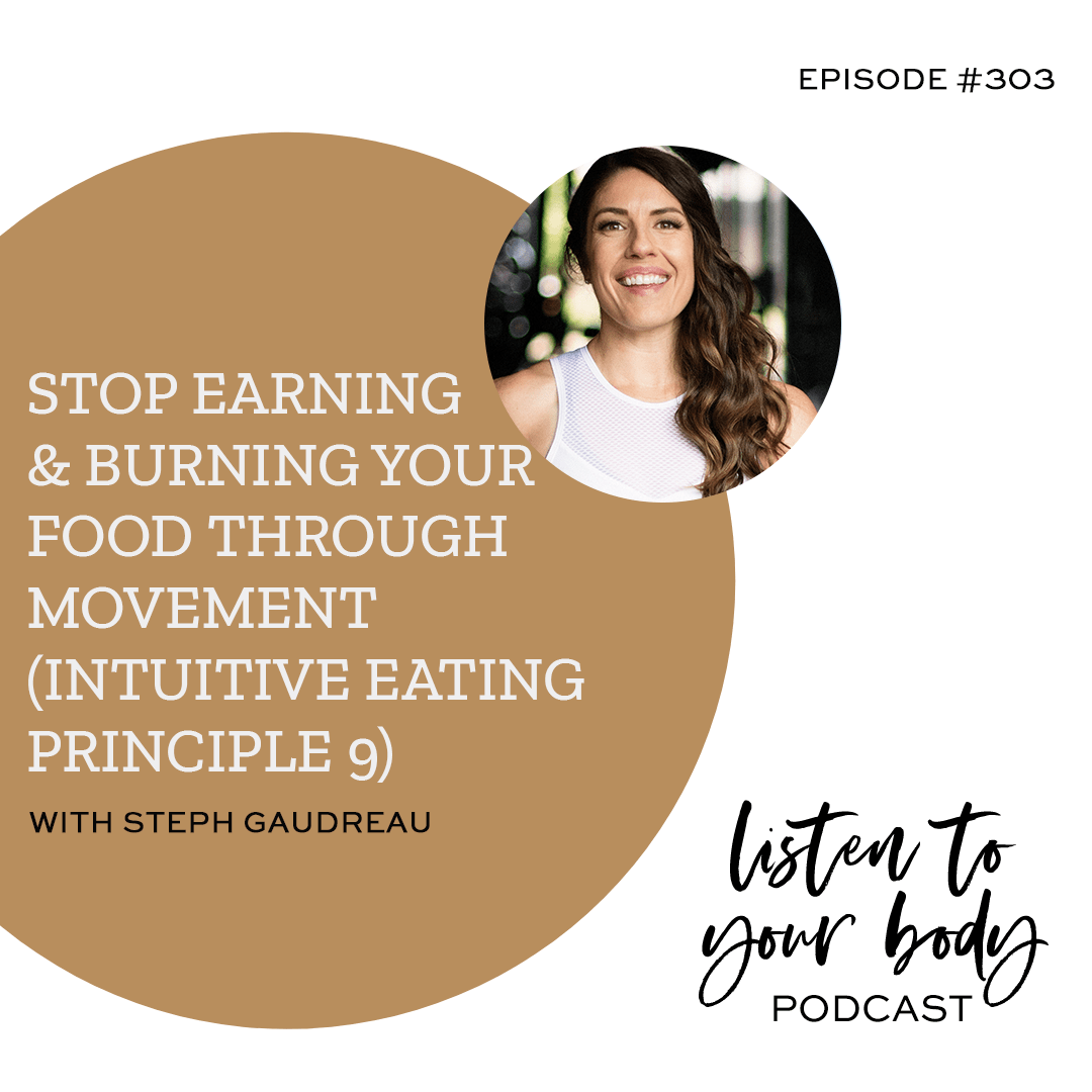 Listen To Your Body Podcast Stop Earning and Burning Your Food Through Movement (Intuitive Eating Principle 9)