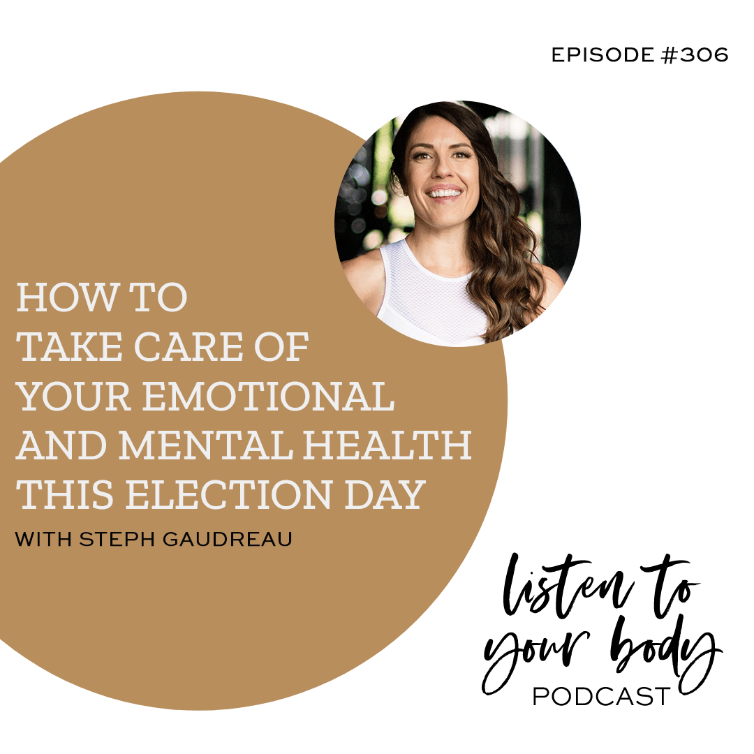 Listen To Your Body 306 How To Take Care of Your Emotional and Mental Health This Election Day
