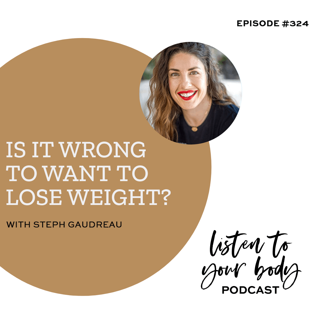 Listen To Your Body podcast 324 Is It Wrong To Want To Lose Weight_