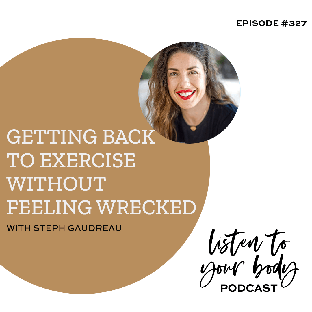 Listen To Your Body podcast 327 Getting Back to Exercise Without Feeling Wrecked