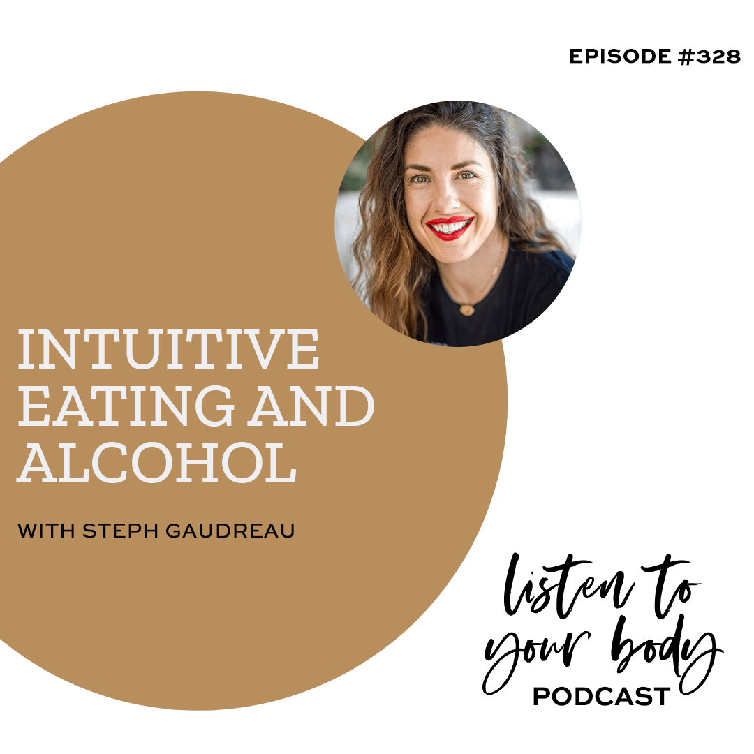 Listen To Your Body podcast 328 Intuitive Eating and Alcohol