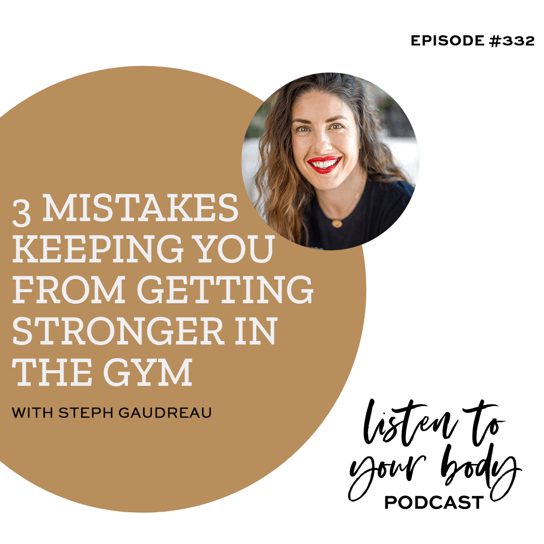 Listen To Your Body Podcast 332 3 Mistakes Keeping You From Getting Stronger In the Gym
