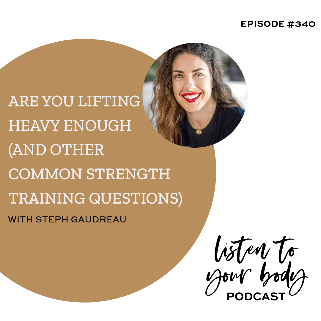 Listen To Your Body Podcast 340 Are You Lifting Heavy Enough (and Other Common Strength Training Questions)