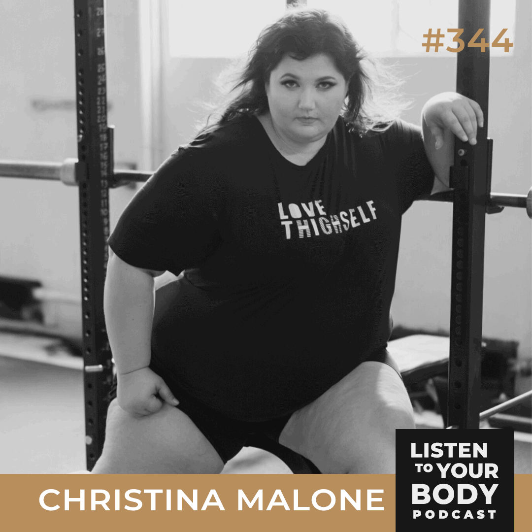 Listen to Your Body Podcast 344 - Body Acceptance, Powerlifting & Living Your Fullest Life w_ Christina Malone