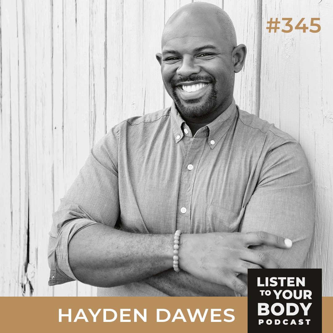 Listen to Your Body Podcast 345 - How to Give Yourself Radical Permission w/ Hayden Dawes