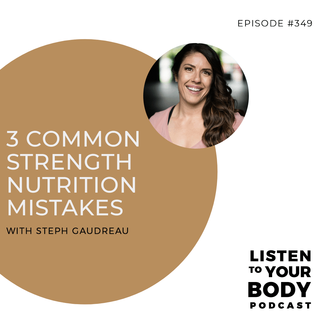Listen to Your Body 349 - 3 Common Strength Nutrition Mistakes